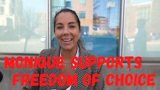Monique supports Freedom of Choice and the Charter of Rights and Freedoms.