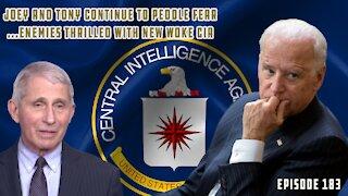 Joe Biden & Doc Fauci Continue Absurd Fear Campaign w/COVID, CIA Goes Full Woke | Ep 183