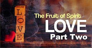 A Fruit of the Spirit - Love - Part Two