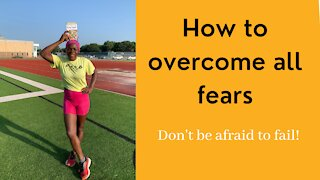 How to overcome all fears
