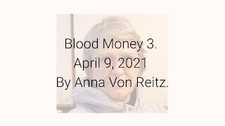 Blood Money 3 April 9, 2021 By Anna Von Reitz