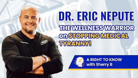 DR. ERIC NEPUTE, THE WELLNESS WARRIOR on STOPPING MEDICAL TYRANNY!