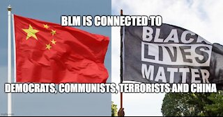 BLM Is Connected to Democrats, Communists, Terrorists and China