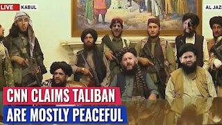 """CNN SAYS TALIBAN """"SEEM FRIENDLY"""" AS THEY CHANT """"DEATH TO AMERICA"""""""