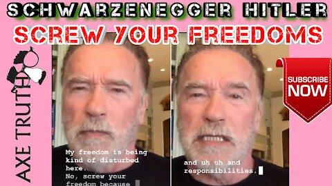 "Former Commiefornia Gov Schwarzenegger Hitler says ""Screw Your Freedoms"