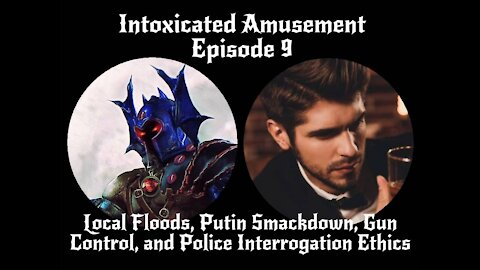 Intoxicated Amusement - Local Floods, Putin Smackdown, Gun Control, and Police Interrogation Ethics