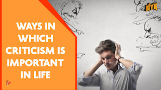 Top 4 Things Which Make Criticism An Important Part Of Life