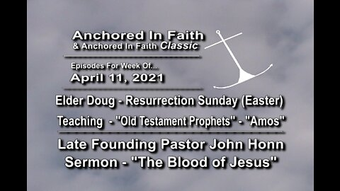 """4/11/2021 - AIFGC #1233– Doug – Prophets Series- """"Amos"""" - #195 – John Honn about The Blood of Jesus"""