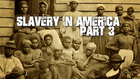 Slavery In America - Part 3 [of 3]