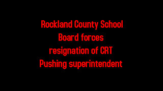 Rockland County School Board forces resignation of CRT Pushing superintendent 9-16-2021