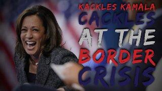 Kackles Kamala Cackles At The Border Crisis