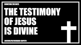 The Testimony of JESUS is Divine