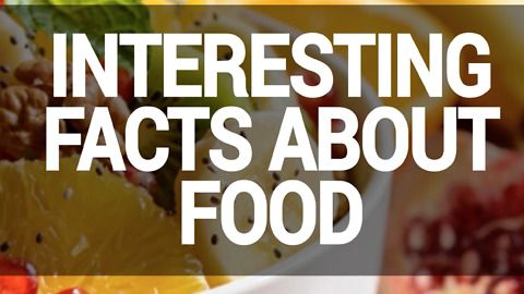 Interesting Facts About Food