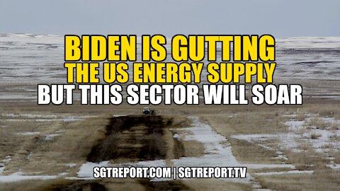 BIDEN IS GUTTING THE U.S. ENERGY SUPPLY