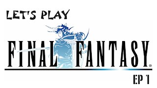 Let's Play Final Fantasy Ep 1