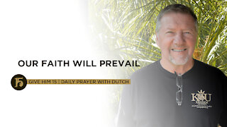 Our Faith Will Prevail | Give Him 15: Daily Prayer with Dutch | October 19, 2021