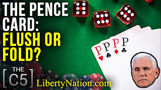 The Pence Card: Flush or Fold? – C5