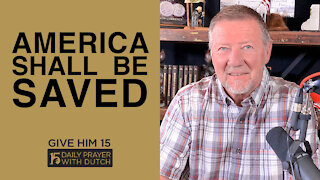 America Shall Be Saved | Give Him 15: Daily Prayer with Dutch | April 9