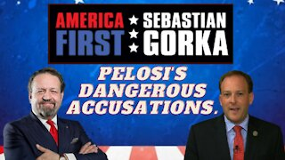 Pelosi's dangerous accusations. Rep. Lee Zeldin with Sebastian Gorka on AMERICA First