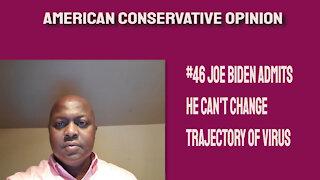#46 Joe Biden admits he can't change trajectory of virus