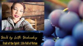 Walk by Faith Wednesday | Fruit of the Spirit: Life full of virtue