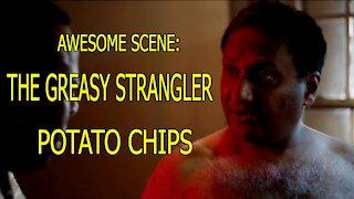 Awesome Scene - The Greasy Strangler - Potato Chips