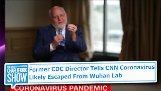 Former CDC Director Tells CNN Coronavirus Likely Escaped From Wuhan Lab