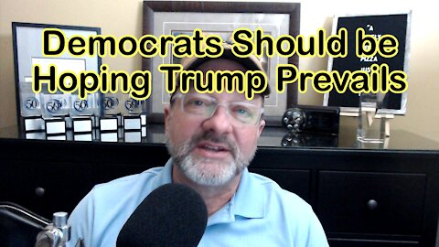 DEMOCRATS SHOULD BE HOPING TRUMP PREVAILS