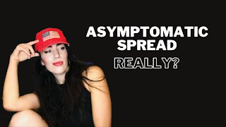 Asymptomatic Spread: Is it Real?