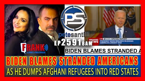 EP 2591-6PM BIDEN BLAMES STRANDED AMERICANS FOR BEING STRANDED AS HE DUMPS AFGHANI's INTO RED STATES