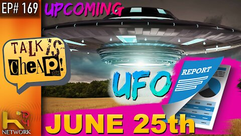 TALK IS CHEAP [EP169] Coming UFO Report (BREAK DOWN)