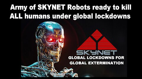 Army of SKYNET Robots ready to kill ALL humans under global lockdowns