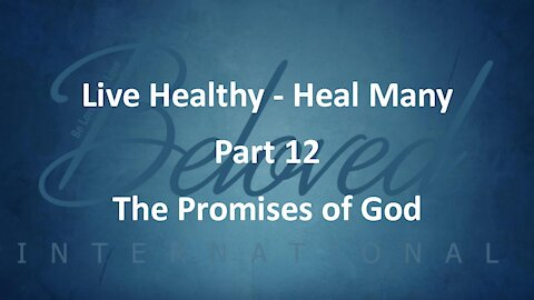 """Live Healthy - Heal Many (part 12) """"The Promises of God"""""""