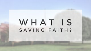 7.12.20 Sunday Sermon - WHAT IS SAVING FAITH?