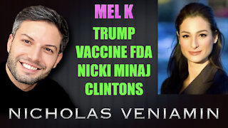 Mel K Discusses Trump, Vaccine FDA, Nicki Minaj and Clinton's with Nicholas Veniamin