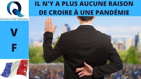 IL N'Y A PLUS AUCUNE RAISON DE CROIRE À UNE PANDÉMIE