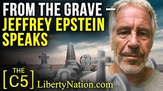 From the Grave – Jeffrey Epstein Speaks – C5