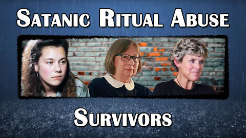 The Survivors of Satanic Ritual Abuse: Part 1