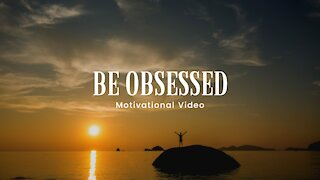 Be Obsessed - Motivational speech, Motivational Video 4K | HD