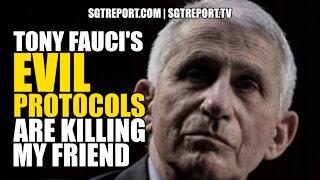TONY FAUCI'S EVIL PROTOCOLS ARE KILLING MY FRIEND
