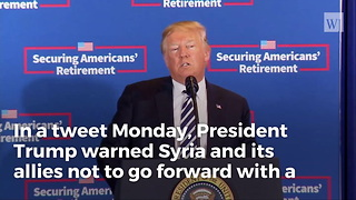 Trump, Nikki Haley Ratchet Up Pressure on Syria, Issue Warning on Military...
