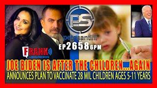"""EP 2658-6PM Joe Biden's Predatory Admin Details Plan To """"Quickly"""" Vax 28 Million Children Age 5-11"""