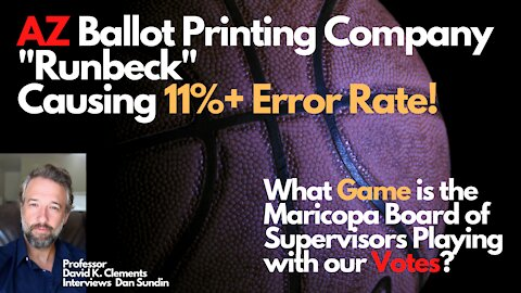 "AZ Ballot Printing Company ""Runbeck"" Causing 11%+ ERROR RATE!"