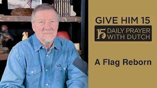 A Flag Reborn | Give Him 15: Daily Prayer with Dutch Feb. 4, 2021