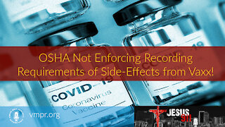21 Oct 21, Jesus 911: OSHA Not Enforcing Recording Requirements of Side-Effects from Vaxx!