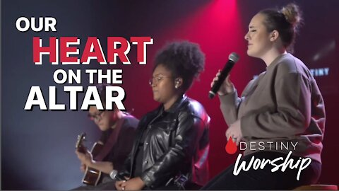 Our Heart On The Altar | Destiny Worship | House Of Destiny Network