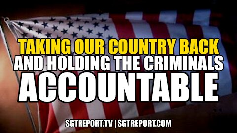 TAKING OUR COUNTRY BACK & HOLDING THE CRIMINALS ACCOUNTABLE!!