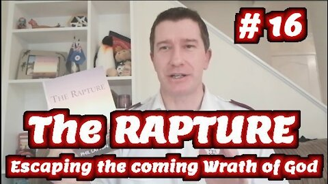 Study of The Rapture 2021 | Tutorial 16 | The End Time Wrath of God and the Rapture of the Church