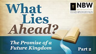 What Lies Ahead? Part 2 (The Promise of a Future Kingdom)