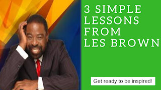 3 simple Lessons from Les Brown